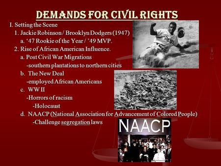 Demands for Civil Rights I. Setting the Scene 1. Jackie Robinson / Brooklyn Dodgers (1947) 1. Jackie Robinson / Brooklyn Dodgers (1947) a. '47 Rookie of.