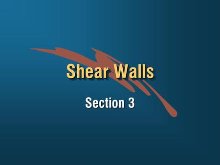 Shear Walls Section 3. Typical Shear Wall Even Distribution of Shear Walls Even Distribution of Shear Walls Location of Shear Walls  Create box structure.