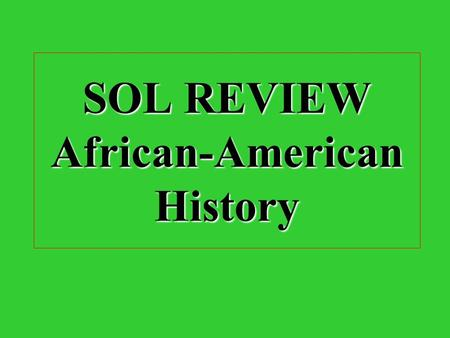SOL REVIEW African-American History What group did Europeans force to come to the Americas? AfricansAfricans.