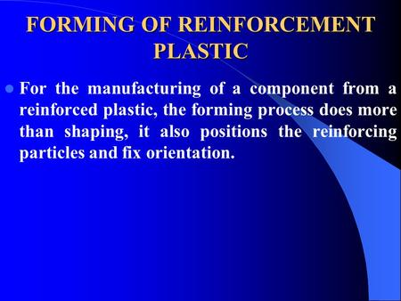 FORMING OF REINFORCEMENT PLASTIC For the manufacturing of a component from a reinforced plastic, the forming process does more than shaping, it also positions.