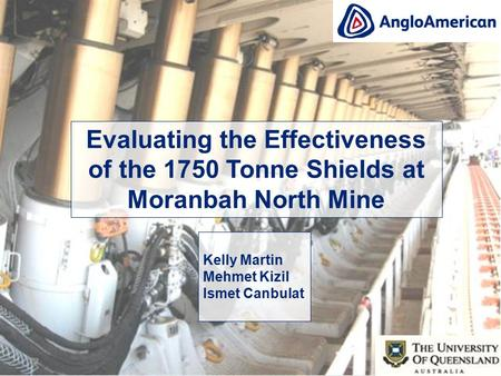 Evaluating the Effectiveness of the 1750 Tonne Shields at Moranbah North Mine Kelly Martin Mehmet Kizil Ismet Canbulat.
