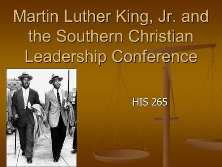 Martin Luther King, Jr. and the Southern Christian Leadership Conference HIS 265.