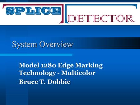 System Overview Model 1280 Edge Marking Technology - Multicolor Bruce T. Dobbie.