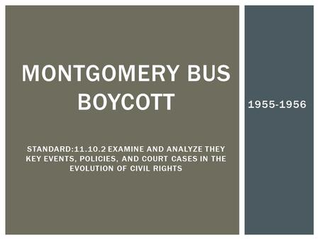 1955-1956 MONTGOMERY BUS BOYCOTT STANDARD:11.10.2 EXAMINE AND ANALYZE THEY KEY EVENTS, POLICIES, AND COURT CASES IN THE EVOLUTION OF CIVIL RIGHTS.