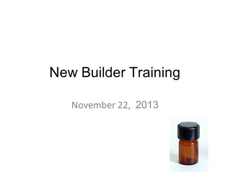 New Builder Training November 22, 2013. How to transition someone who is ready to build into building Share Success Training teaches how to USE the oils.