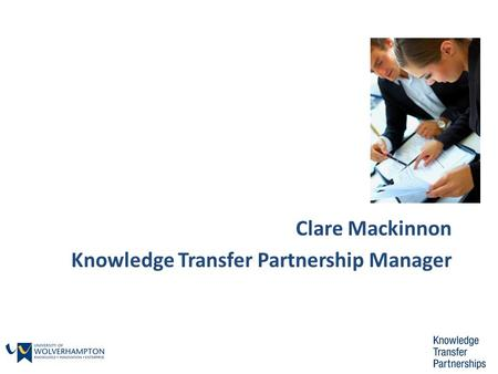 Clare Mackinnon Knowledge Transfer Partnership Manager.