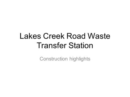 Lakes Creek Road Waste Transfer Station Construction highlights.