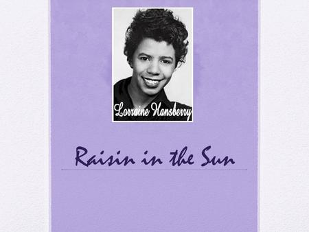 Raisin in the Sun. Quiz #1 Let's start with you and the issue of characters with whom you can identify. Choose one and find a line said by that character.