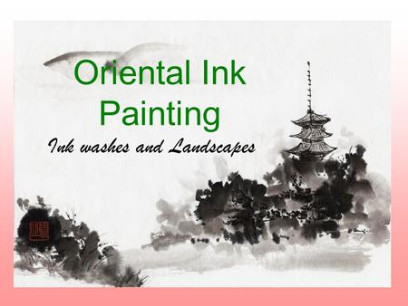 Oriental Ink Painting Ink washes and Landscapes. Ink wash painting, also known as literati painting is an East Asian type o of brush painting that uses.