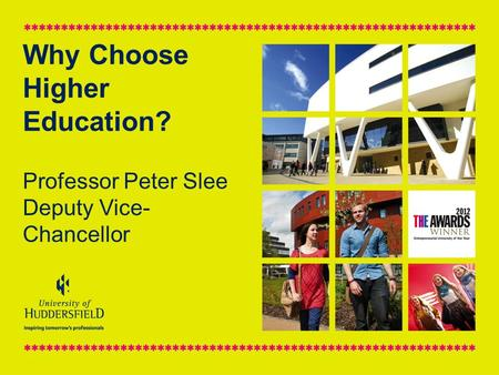 Why Choose Higher Education? Professor Peter Slee Deputy Vice- Chancellor.