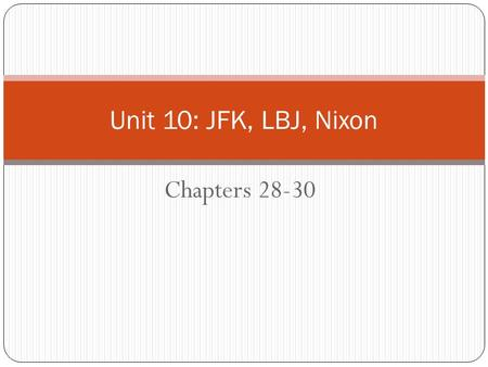 Chapters 28-30 Unit 10: JFK, LBJ, Nixon. I. Civil Rights Movement Brown v. Board of Education Supreme Court decision that segregated schools are unequal.