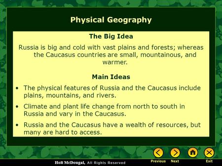 Holt McDougal, Physical Geography The Big Idea Russia is big and cold with vast plains and forests; whereas the Caucasus countries are small, mountainous,