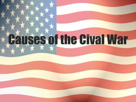 Causes of the Cival War. American Civil War  April 12, 1861 – April 9, 1865  Between the Confederacy and the United  Result - Union victory.