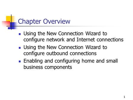 1 Chapter Overview Using the New Connection Wizard to configure network and Internet connections Using the New Connection Wizard to configure outbound.