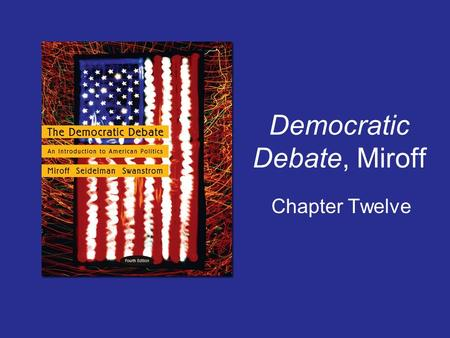 Democratic Debate, Miroff Chapter Twelve. Copyright © Houghton Mifflin Company. All rights reserved. 12 / 2 1. Democratic Debate, Miroff, Chapter 12 President.
