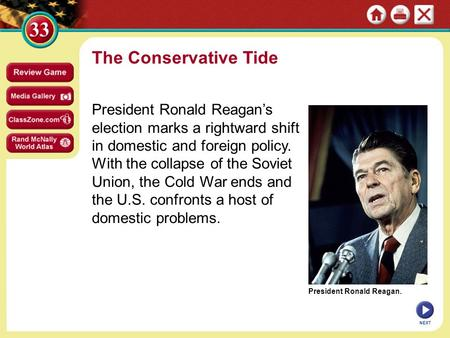 President Ronald Reagan. The Conservative Tide President Ronald Reagan's election marks a rightward shift in domestic and foreign policy. With the collapse.