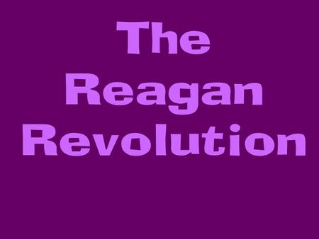 The Reagan Revolution. President Reagan led a conservative revolution to roll back the New Deal/Great Society legacy, having both positive and negative.