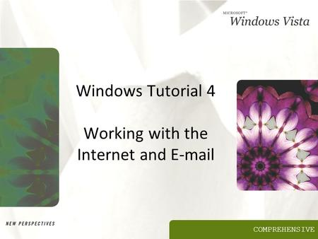 COMPREHENSIVE Windows Tutorial 4 Working with the Internet and E-mail.