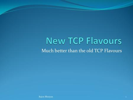 Much better than the old TCP Flavours 1Rajon Bhuiyan.
