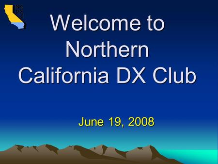 Welcome to Northern California DX Club June 19, 2008.