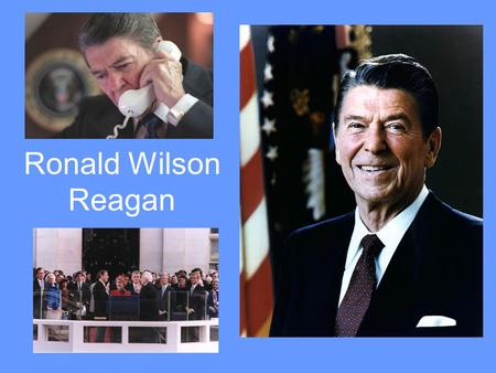 "Ronald Wilson Reagan. ""Dutch"" –born in Tampico, Illinois."