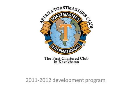 2011-2012 development program. Our goal for 2011-2012 to become Selected Distinguished Club by June 30th, 2012 being Selected Distinguished Club will.