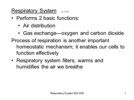 Respiratory System BIO 0061 Respiratory System rev 12-09 Performs 2 basic functions: Air distribution Gas exchange—oxygen and carbon dioxide Process of.