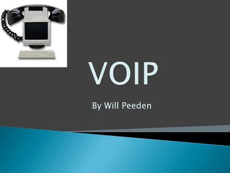 By Will Peeden.  Voice over Internet Protocol  A way to make phone calls over the internet.  A way to bypass the standard phone company and their charges.