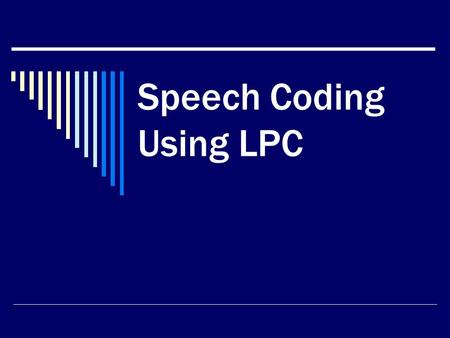 Speech Coding Using LPC. What is Speech Coding  Speech coding is the procedure of transforming speech signal into more compact form for Transmission.