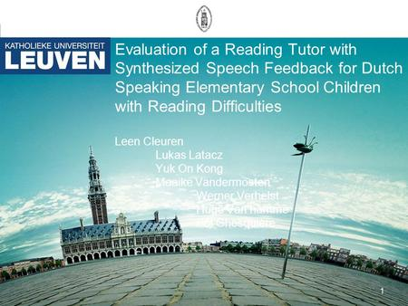 1 Evaluation of a Reading Tutor with Synthesized Speech Feedback for Dutch Speaking Elementary School Children with Reading Difficulties Leen Cleuren Lukas.