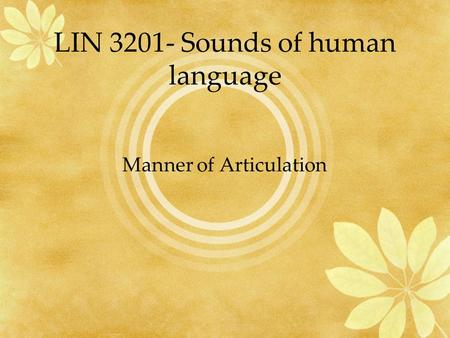 LIN 3201- Sounds of human language Manner of Articulation.