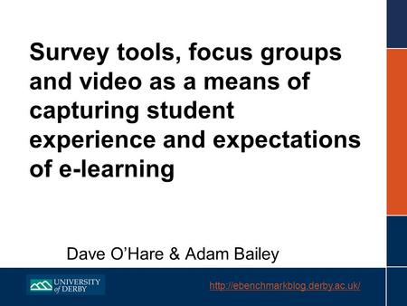 Survey tools, focus groups and video as a means of capturing student experience and expectations of e-learning Dave.