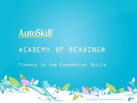 Fluency in the Foundation Skills ACADEMY OF READING®