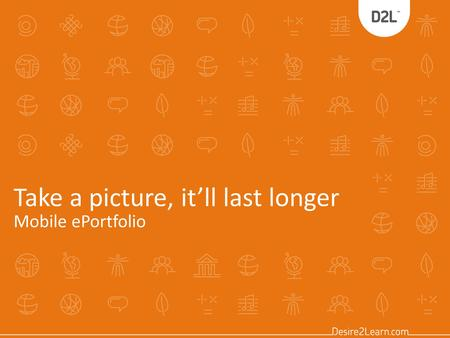 Take a picture, it'll last longer Mobile ePortfolio.