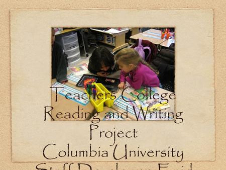 Teachers College Reading and Writing Project Columbia University Staff Developer: Enid Martinez.