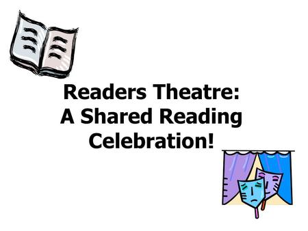 Readers Theatre: A Shared Reading Celebration!. Warming Up The Voice Breathing and humming Yawning and stretching Vowels and consonants Tongue twisters.