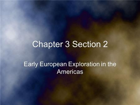 Chapter 3 Section 2 Early European Exploration in the Americas.