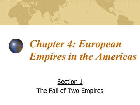 Chapter 4: European Empires in the Americas Section 1 The Fall of Two Empires.