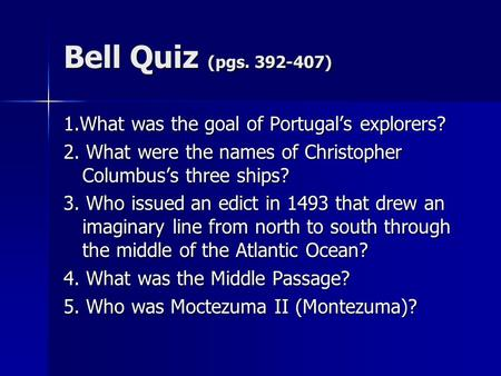 Bell Quiz (pgs ) 1.What was the goal of Portugal's explorers?