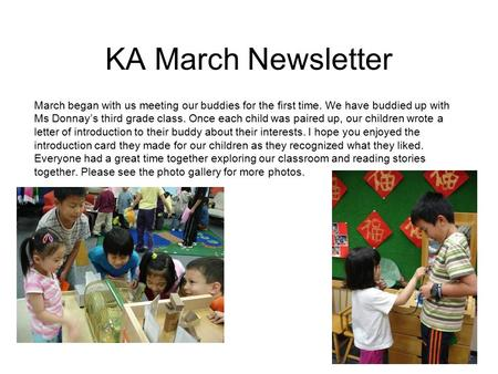 KA March Newsletter March began with us meeting our buddies for the first time. We have buddied up with Ms Donnay's third grade class. Once each child.