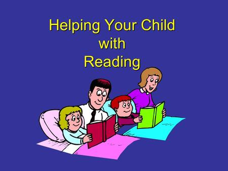 Helping Your Child with Reading. The Power of Reading! Creating a love of reading in children is potentially one of the most powerful ways of improving.
