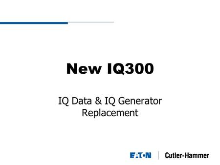 New IQ300 IQ Data & IQ Generator Replacement. Current Product  IQ Data Measures  Phase Currents  Voltage L-L, L-N  IQ Generator adds  Frequency measurement.