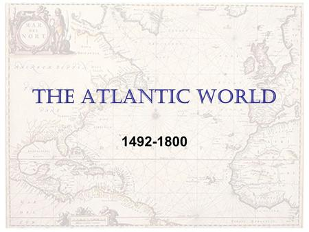 The Atlantic World 1492-1800.