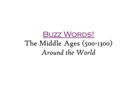 Buzz Words! The Middle Ages (500-1300) Around the World.