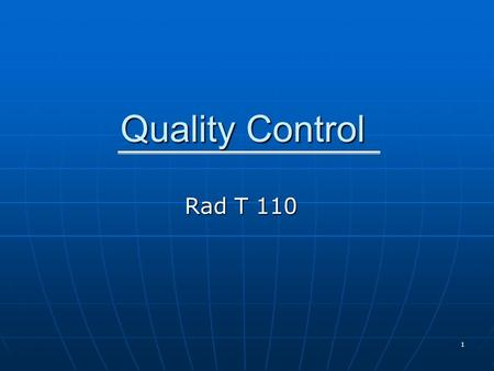 1 Quality Control Rad T 110. 2 Aim : The purpose of QC to achieve high quality images with the least amount of radiation. The purpose of QC to achieve.