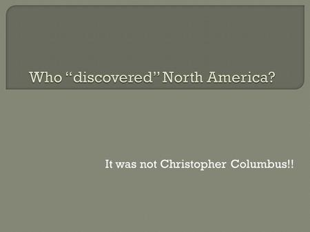 It was not Christopher Columbus!!.  Fold your paper into thirds to create three columns on each side of your computer paper  Label the first Column.