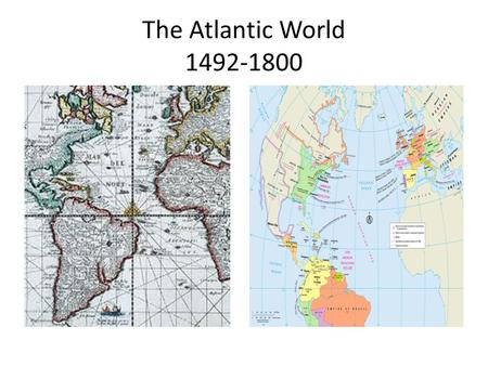 The Atlantic World 1492-1800. Key Themes Cultural Interactions – Interaction between European states – Native interactions with European states Economics.