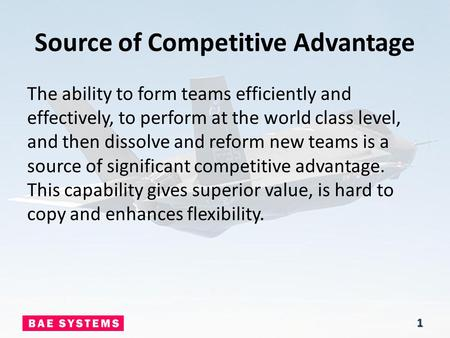 Source of Competitive Advantage The ability to form teams efficiently and effectively, to perform at the world class level, and then dissolve and reform.