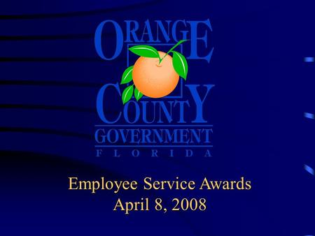 Employee Service Awards April 8, 2008 Board of County Commissioner's Employee Service Awards Today's honorees are recognized for outstanding service.
