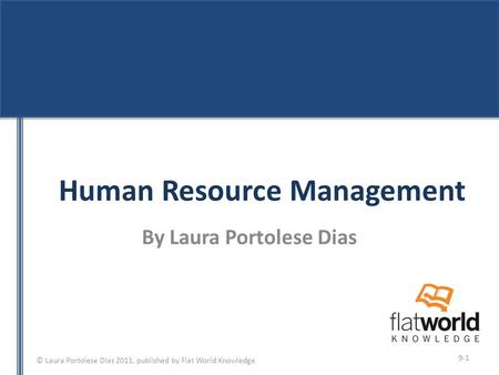 © Laura Portolese Dias 2011, published by Flat World Knowledge Human Resource Management By Laura Portolese Dias 9-1.